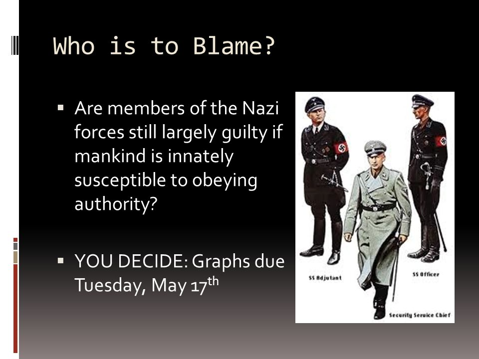 Who is to Blame Are members of the Nazi forces still largely guilty if mankind is innately susceptible to obeying authority