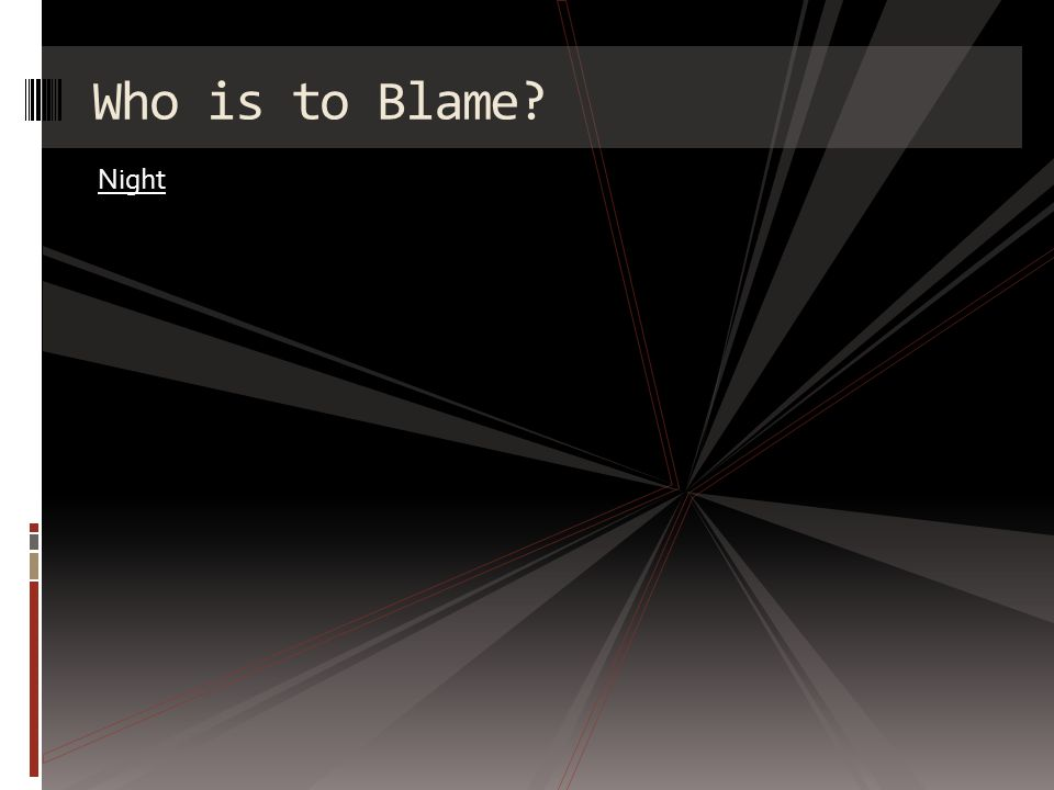 Who is to Blame Night
