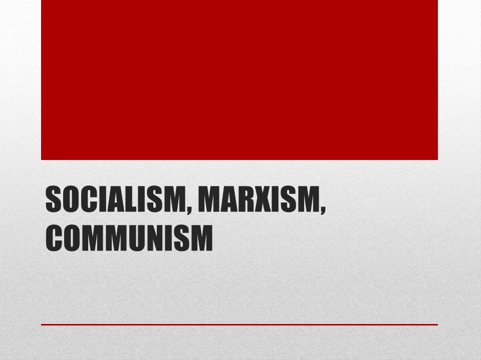 Socialism, Marxism, Communism