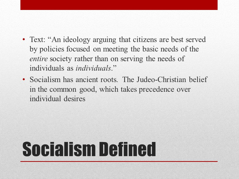 Text: An ideology arguing that citizens are best served by policies focused on meeting the basic needs of the entire society rather than on serving the needs of individuals as individuals.