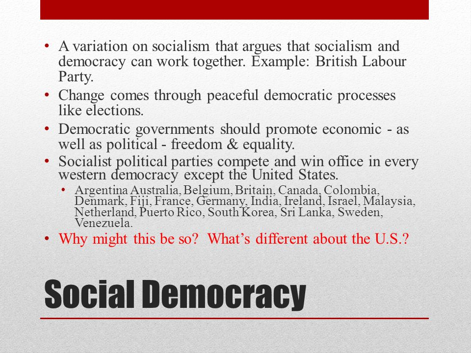 A variation on socialism that argues that socialism and democracy can work together. Example: British Labour Party.