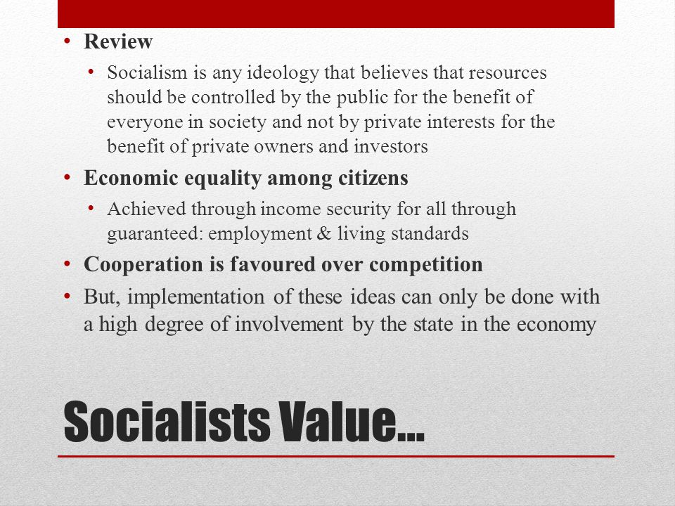 Socialists Value… Review Economic equality among citizens