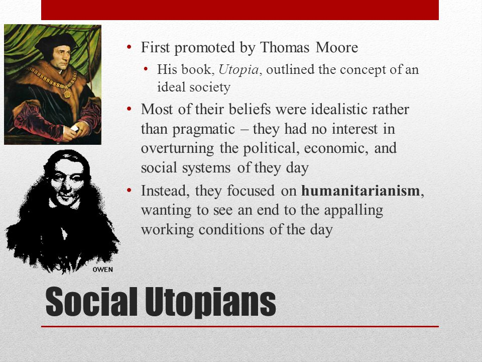 Social Utopians First promoted by Thomas Moore