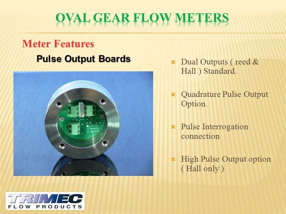 Oval gear flow meters Meter Features Pulse Output Boards