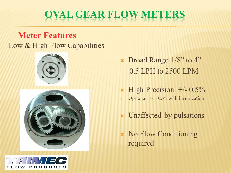 Oval gear flow meters Meter Features Low & High Flow Capabilities