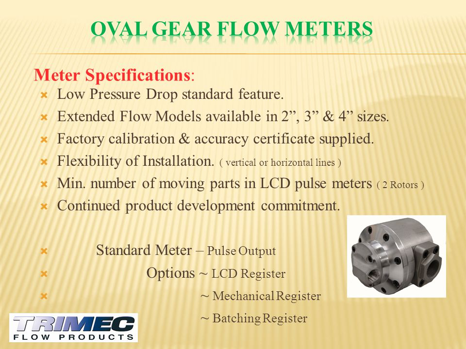 Oval gear flow meters Meter Specifications: