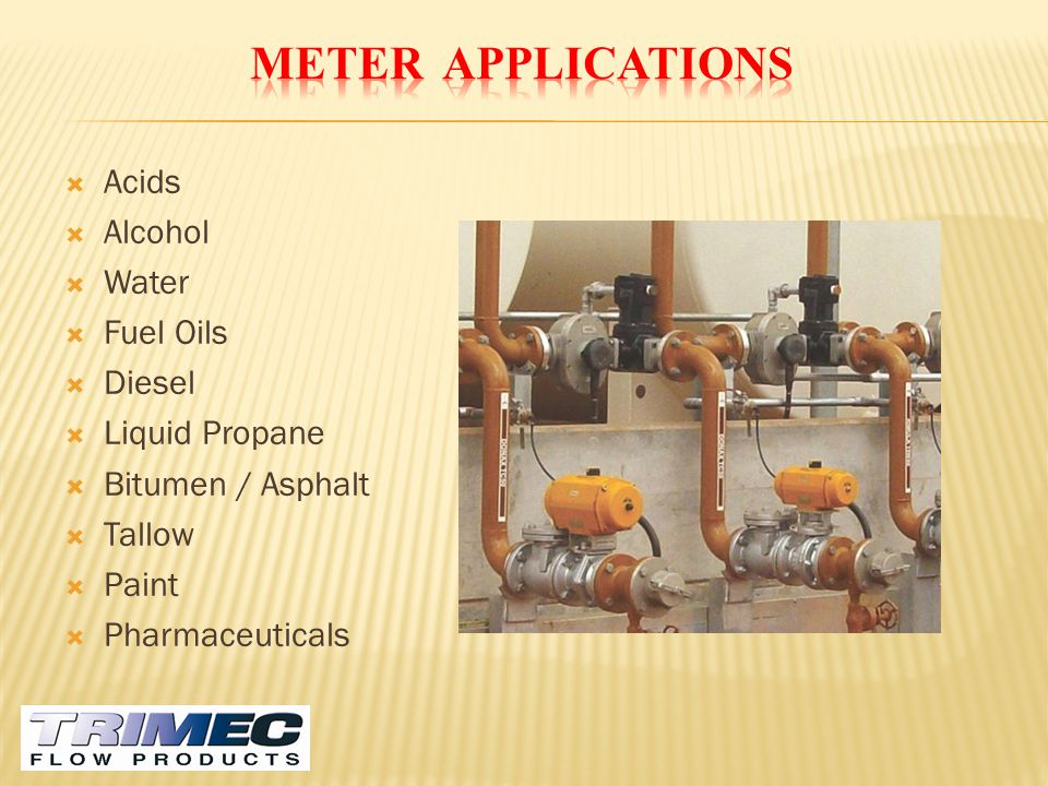 METER APPLICATIONS Acids Alcohol Water Fuel Oils Diesel Liquid Propane