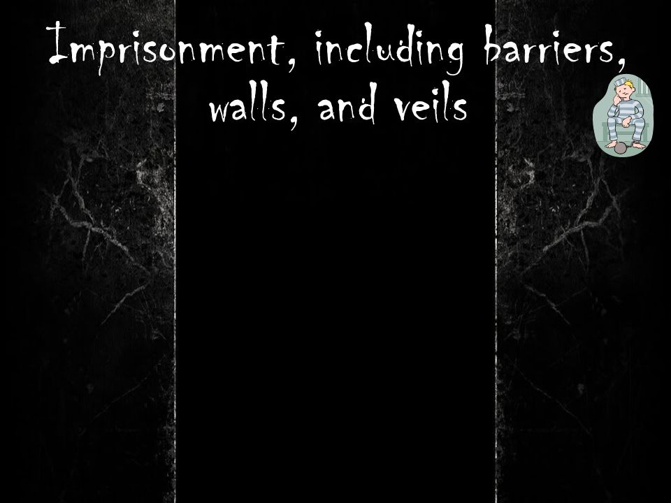 Imprisonment, including barriers, walls, and veils