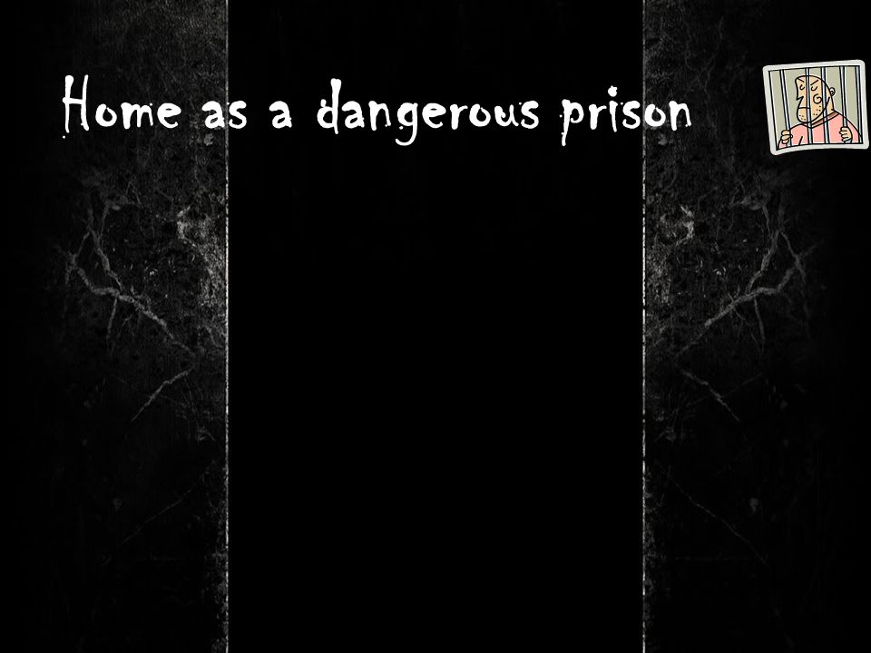 Home as a dangerous prison