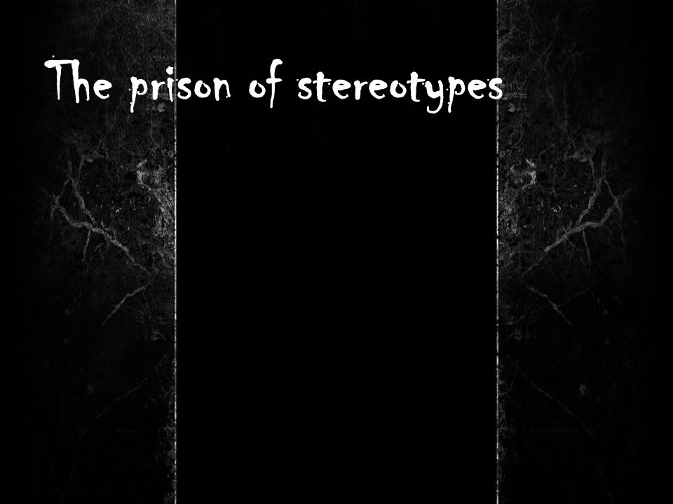 The prison of stereotypes