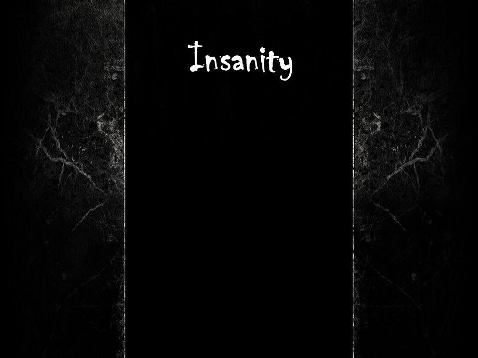 Insanity