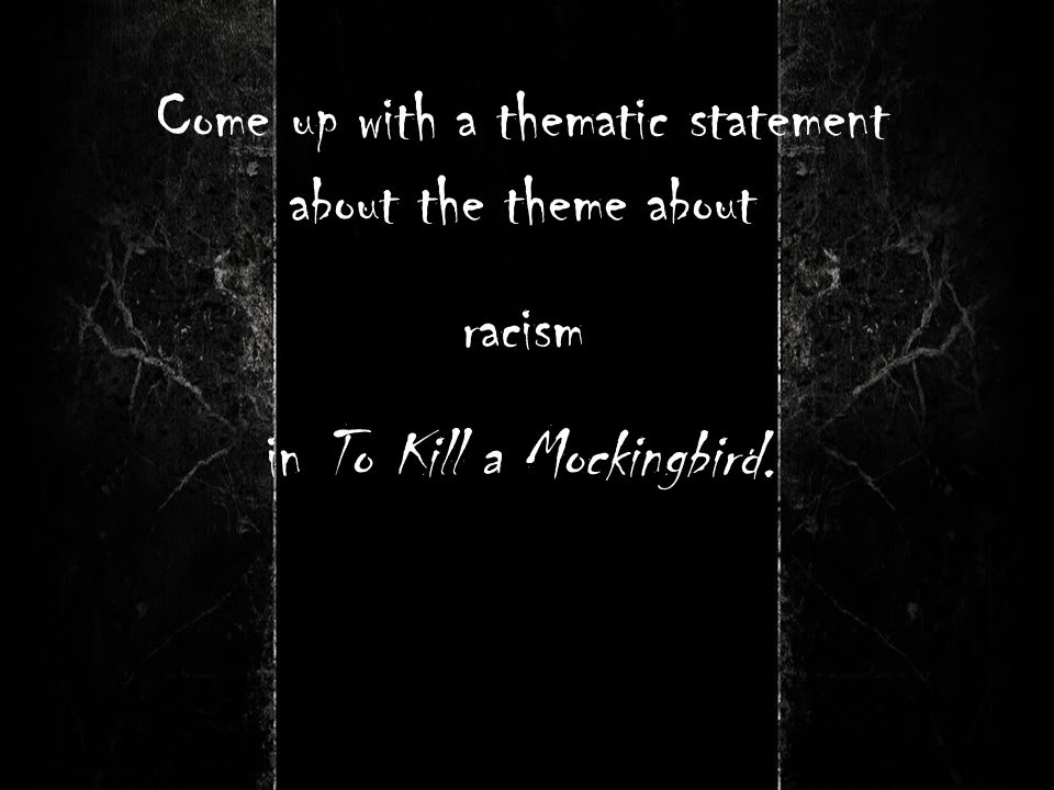 Come up with a thematic statement about the theme about racism