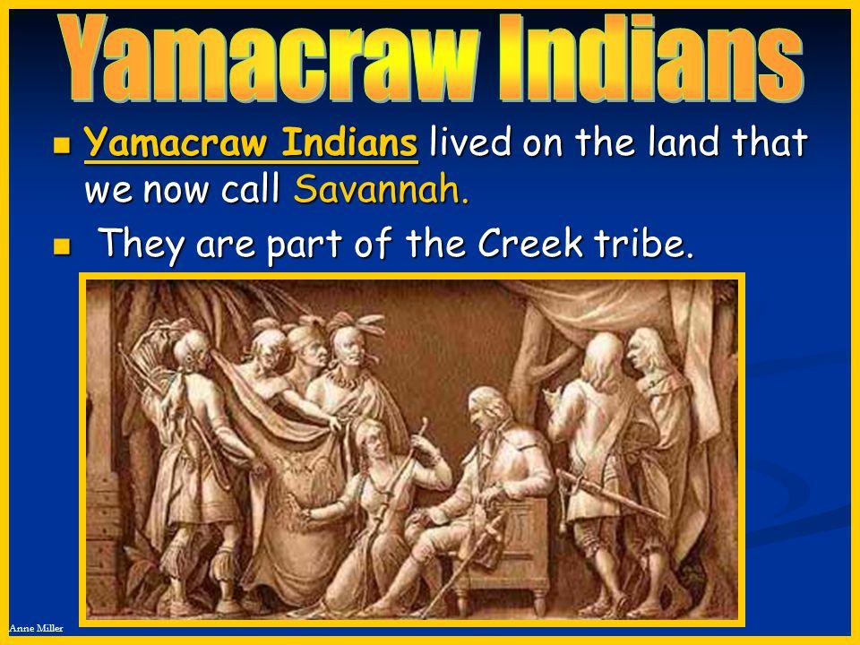 Yamacraw Indians Yamacraw Indians lived on the land that we now call Savannah.