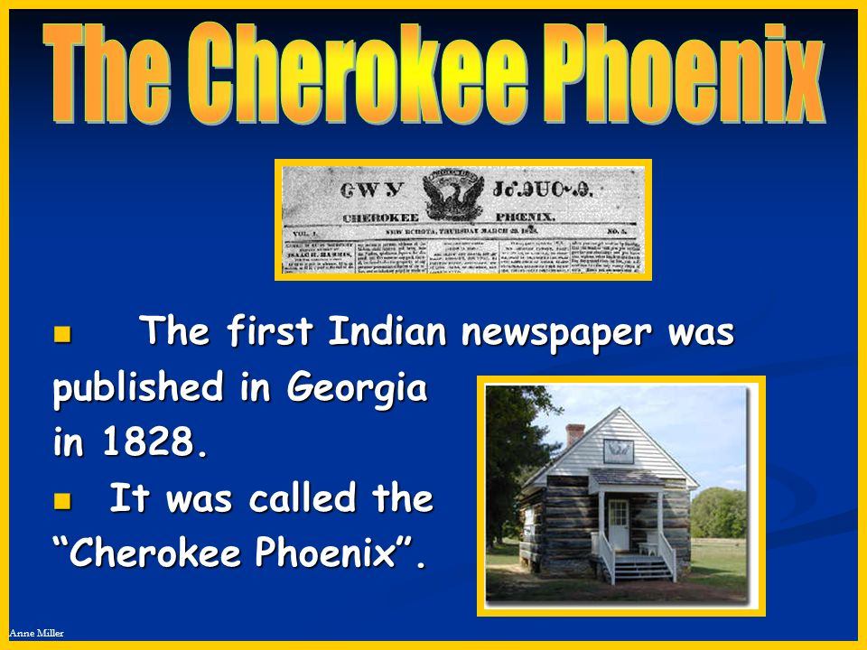 The Cherokee Phoenix The first Indian newspaper was