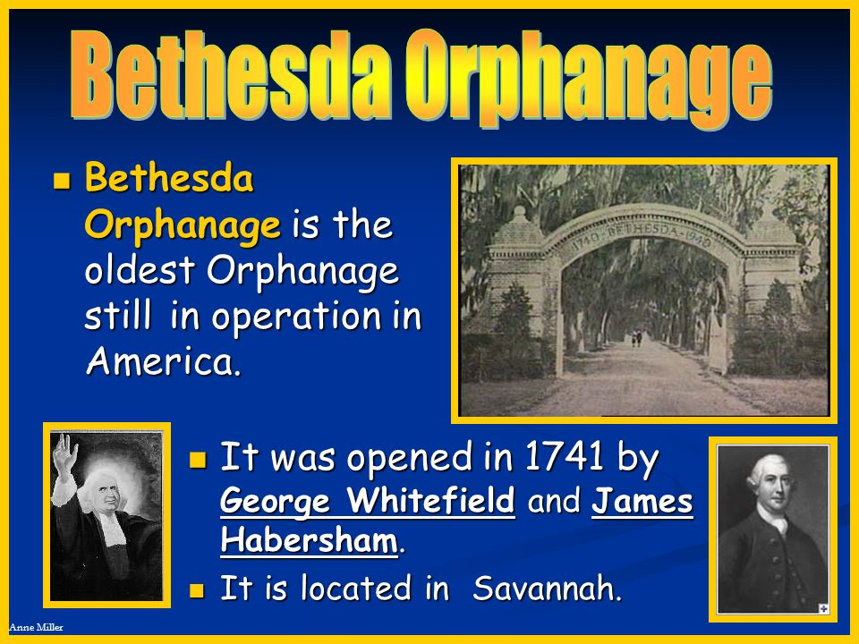 Bethesda Orphanage Bethesda Orphanage is the oldest Orphanage still in operation in America.