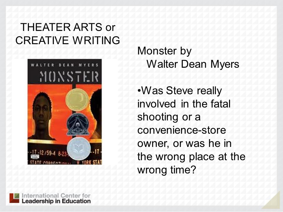 THEATER ARTS or CREATIVE WRITING. Monster by. Walter Dean Myers.