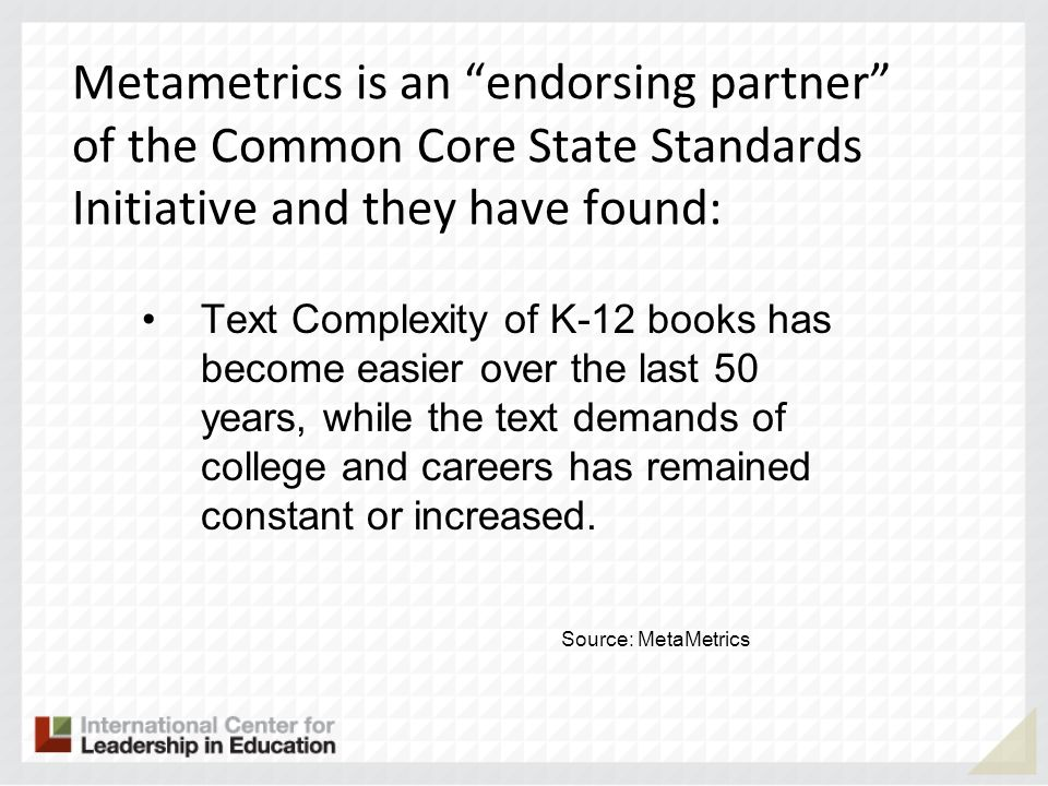 Metametrics is an endorsing partner of the Common Core State Standards Initiative and they have found: