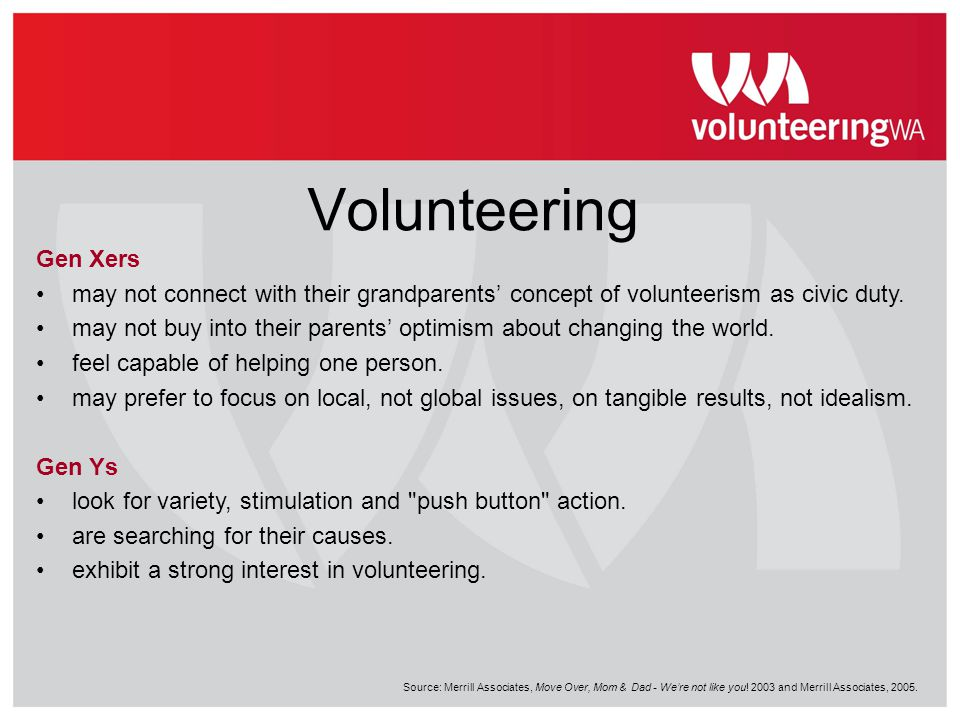 Volunteering Gen Xers. may not connect with their grandparents' concept of volunteerism as civic duty.