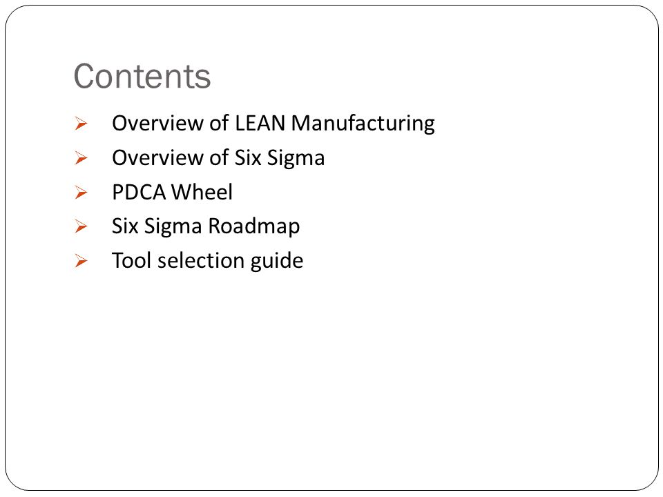 Contents Overview of LEAN Manufacturing Overview of Six Sigma
