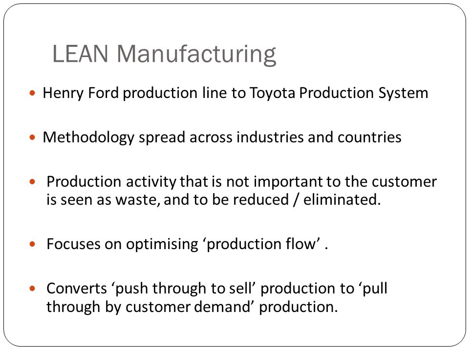 LEAN Manufacturing Henry Ford production line to Toyota Production System. Methodology spread across industries and countries.