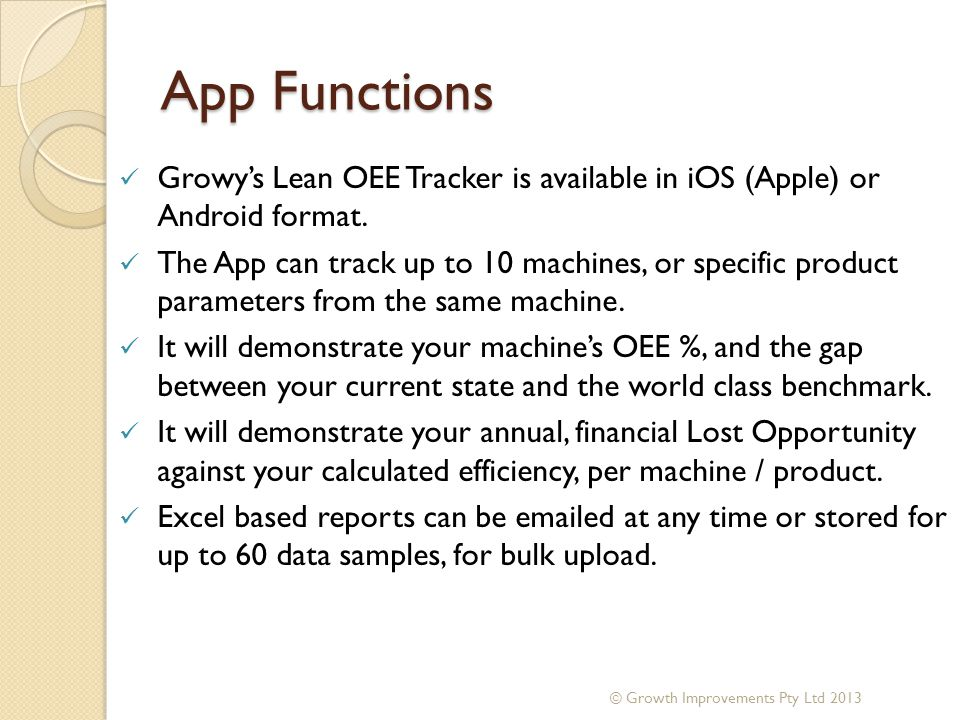 App Functions Growy's Lean OEE Tracker is available in iOS (Apple) or Android format.