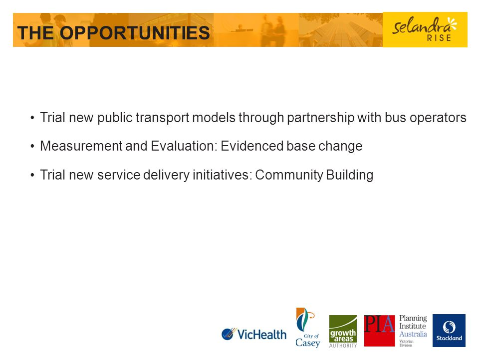 THE OPPORTUNITIES Trial new public transport models through partnership with bus operators. Measurement and Evaluation: Evidenced base change.