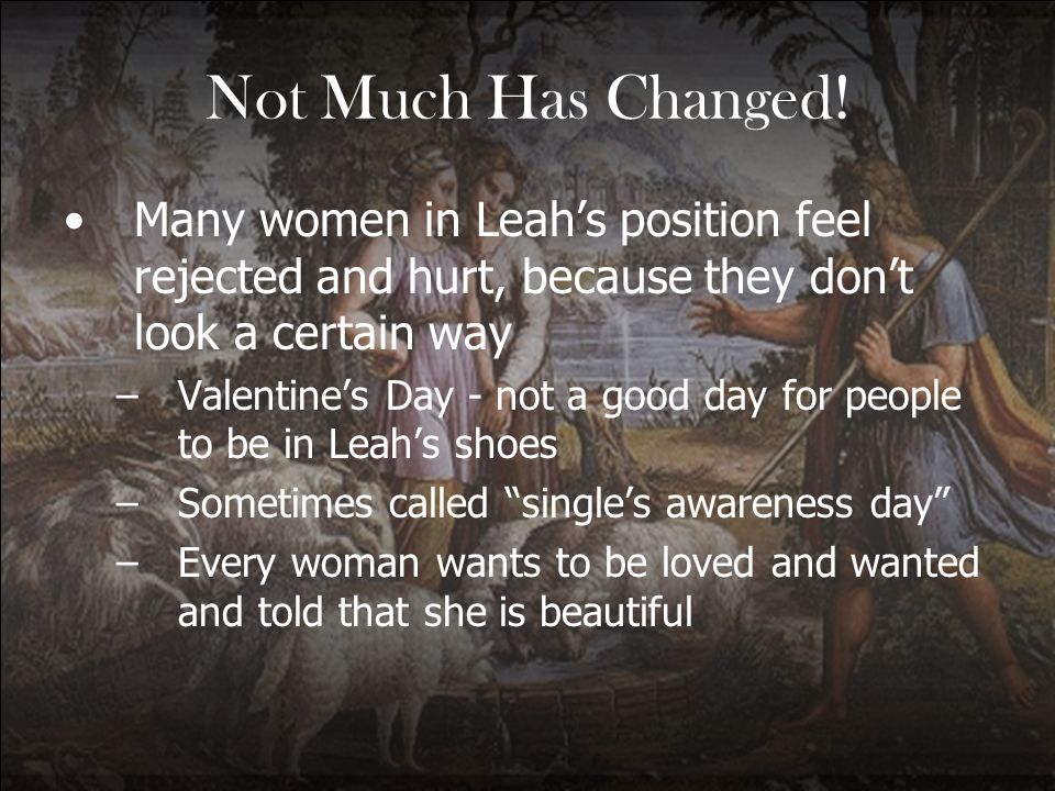 Not Much Has Changed! Many women in Leah's position feel rejected and hurt, because they don't look a certain way.