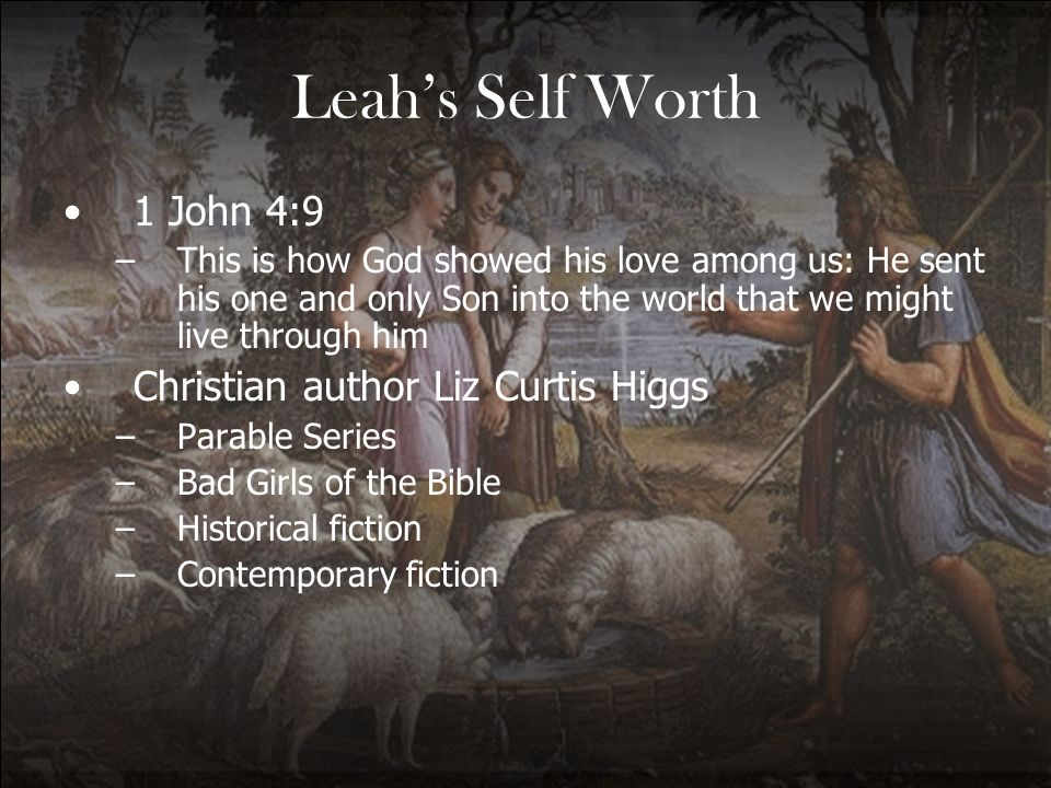 Leah's Self Worth 1 John 4:9 Christian author Liz Curtis Higgs