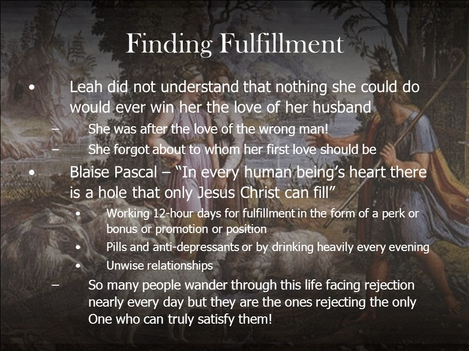 Finding Fulfillment Leah did not understand that nothing she could do would ever win her the love of her husband.