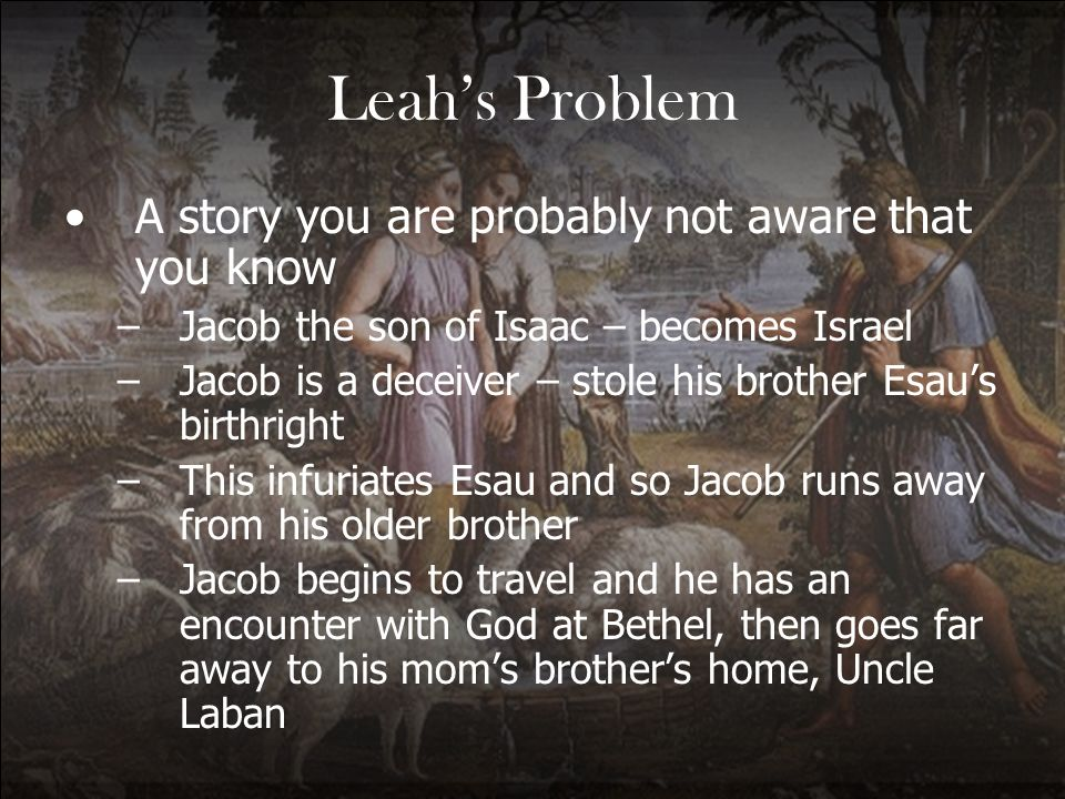 Leah's Problem A story you are probably not aware that you know
