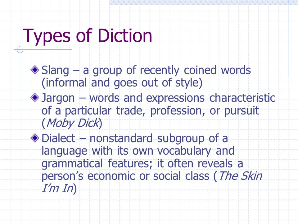 Types of Diction Slang – a group of recently coined words (informal and goes out of style)