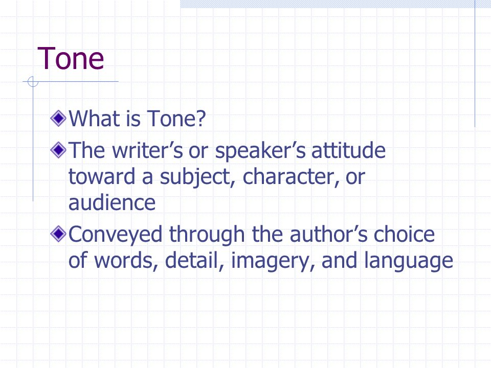 Tone What is Tone The writer's or speaker's attitude toward a subject, character, or audience.