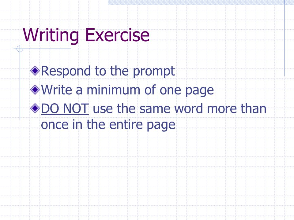 Writing Exercise Respond to the prompt Write a minimum of one page