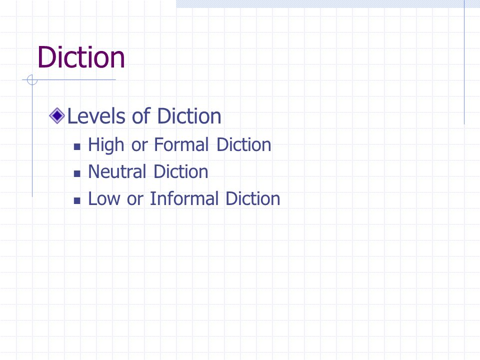 Diction Levels of Diction High or Formal Diction Neutral Diction