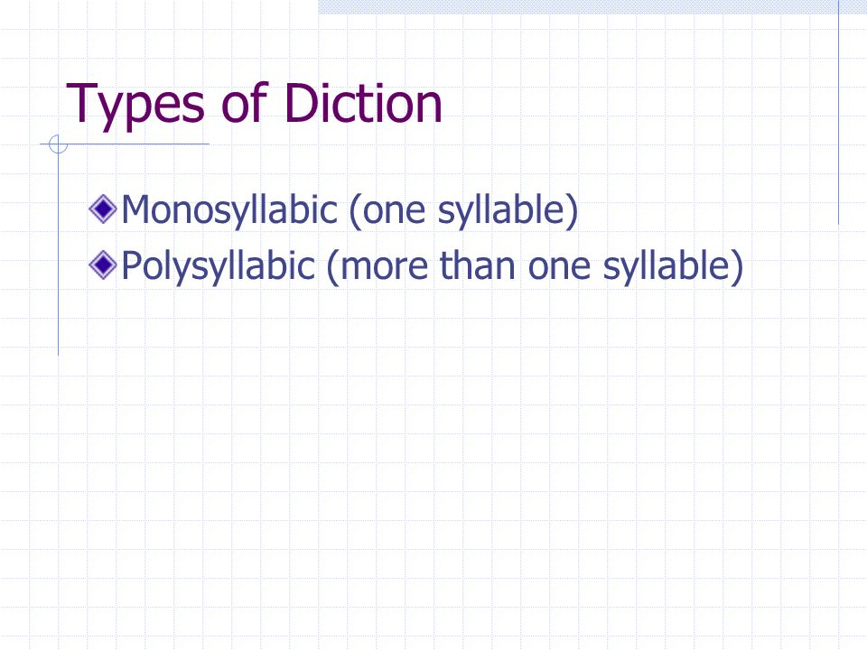 Types of Diction Monosyllabic (one syllable)