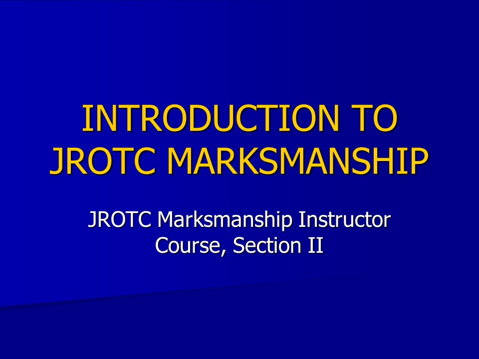 INTRODUCTION TO JROTC MARKSMANSHIP