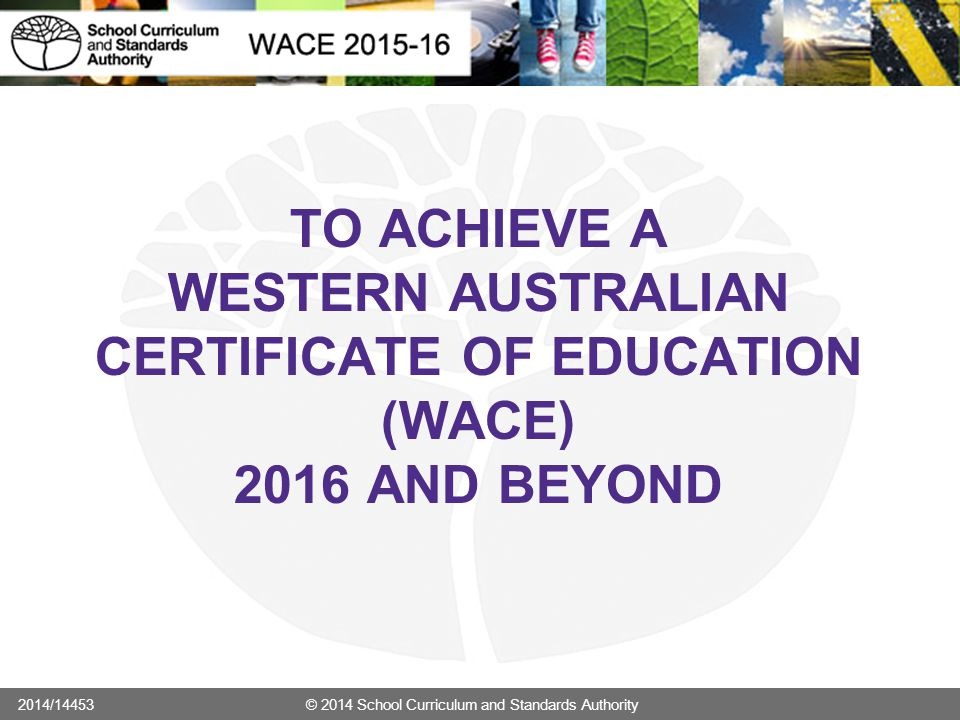 TO ACHIEVE A WESTERN AUSTRALIAN CERTIFICATE OF EDUCATION (WACE) 2016 AND BEYOND