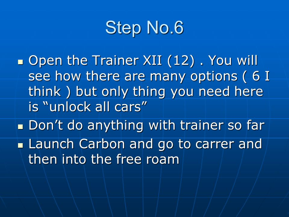 Step No.6 Open the Trainer XII (12) . You will see how there are many options ( 6 I think ) but only thing you need here is unlock all cars