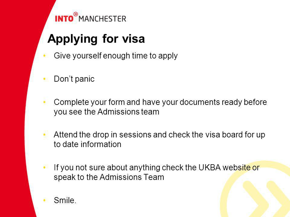 Applying for visa Give yourself enough time to apply Don't panic