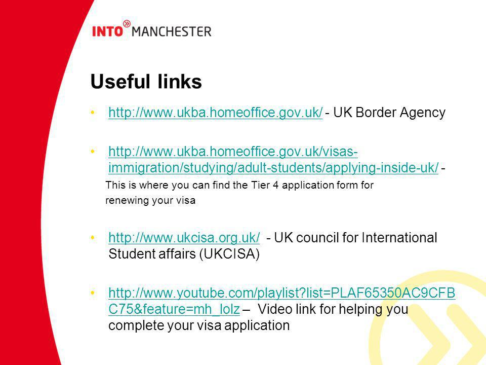Useful links http://www.ukba.homeoffice.gov.uk/ - UK Border Agency