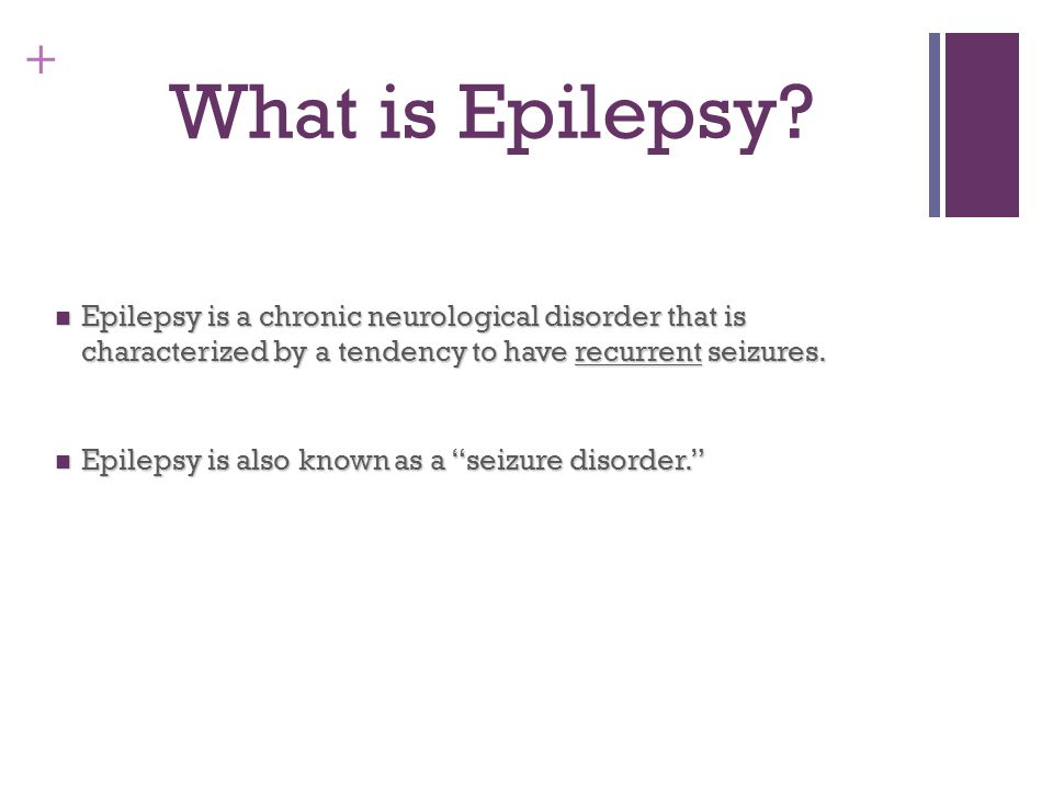 What is Epilepsy Epilepsy is a chronic neurological disorder that is characterized by a tendency to have recurrent seizures.