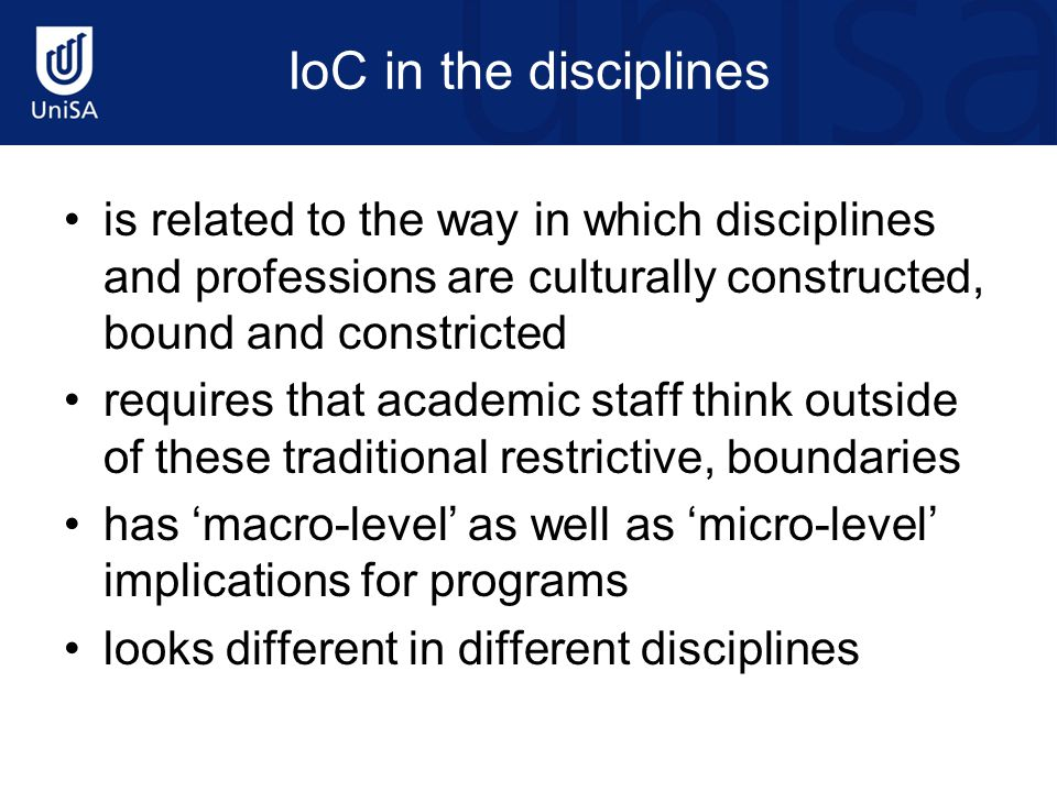 IoC in the disciplines is related to the way in which disciplines and professions are culturally constructed, bound and constricted.