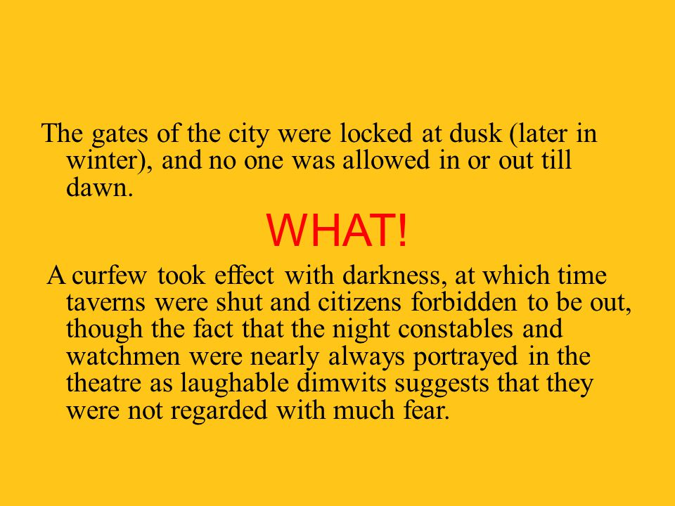 The gates of the city were locked at dusk (later in winter), and no one was allowed in or out till dawn.