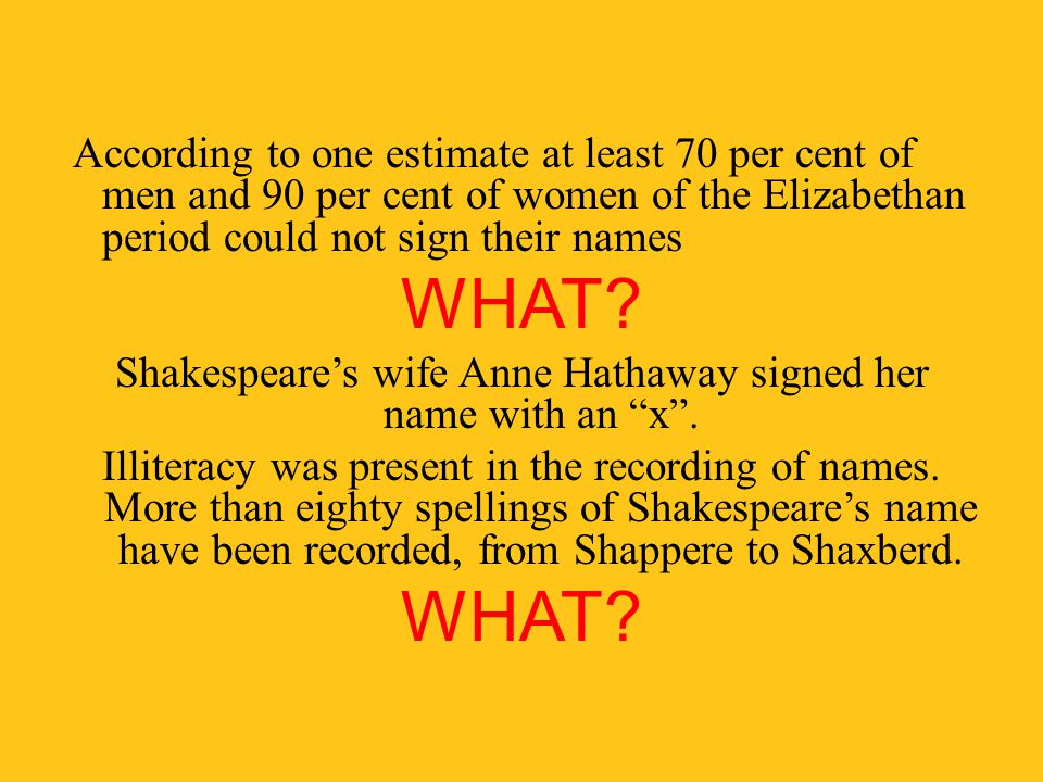 Shakespeare's wife Anne Hathaway signed her name with an x .