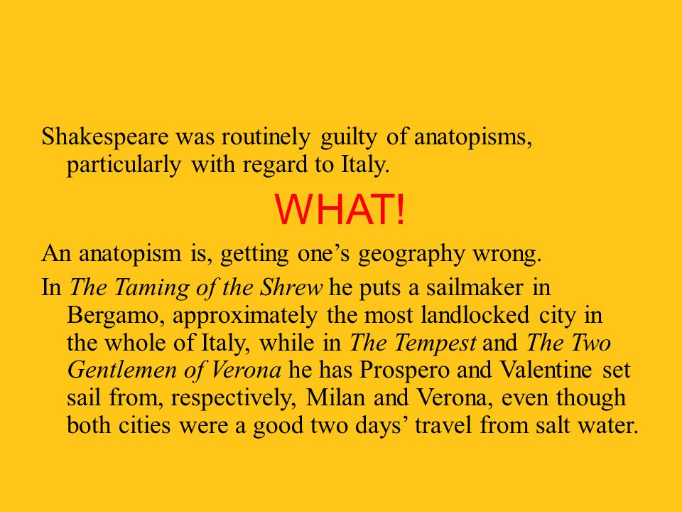 Shakespeare was routinely guilty of anatopisms, particularly with regard to Italy.