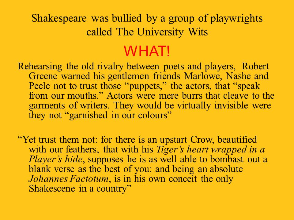 Shakespeare was bullied by a group of playwrights called The University Wits