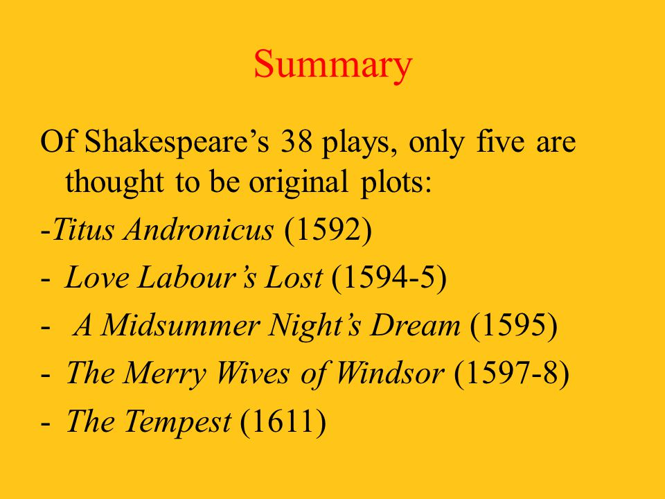 Summary Of Shakespeare's 38 plays, only five are thought to be original plots: -Titus Andronicus (1592)