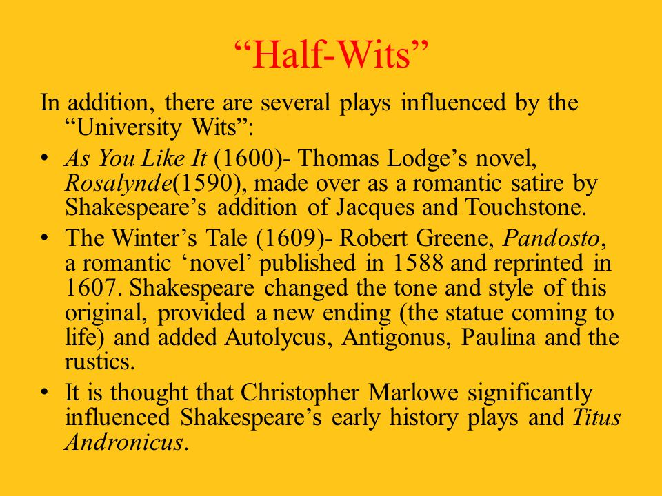 Half-Wits In addition, there are several plays influenced by the University Wits :