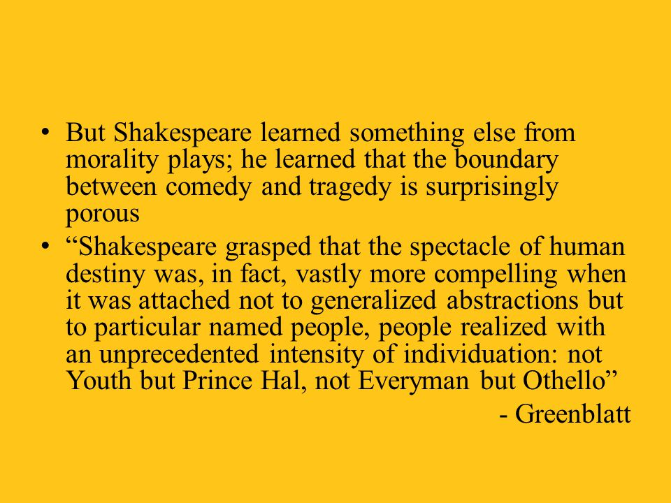 But Shakespeare learned something else from morality plays; he learned that the boundary between comedy and tragedy is surprisingly porous