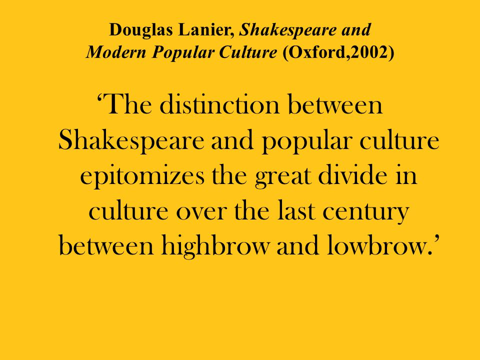Douglas Lanier, Shakespeare and Modern Popular Culture (Oxford,2002)